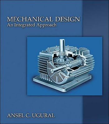 Mechanical design : an integrated approach. Ansel C. Ugural. #MechanicalEngineering