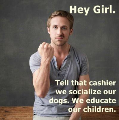 Ryan Gosling said it, so it must be true, lol! ;-)