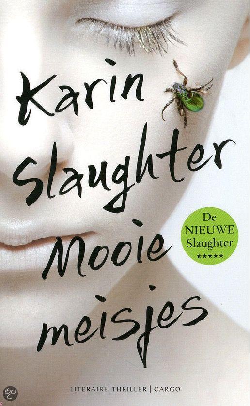 17/53 Karin Slaughter - Mooie meisjes. Mijn eerste kennismaking met de boeken van Karin Slaughter en zeker niet de laatste. Geweldig boek met wendingen die je totaal niet verwacht!
