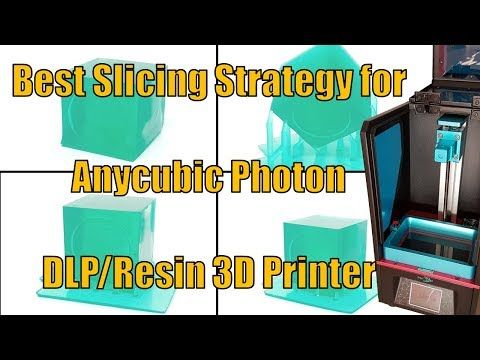03 Anycubic Photon - Best Slicing Strategy for SLA / DLP 3d