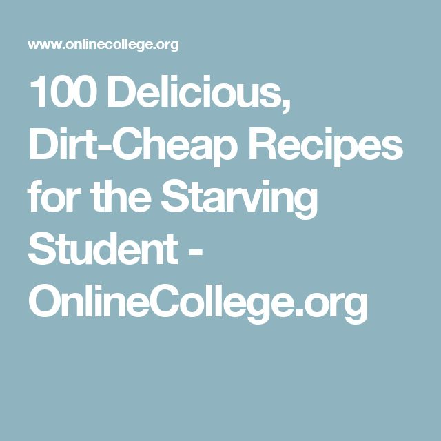 100 Delicious, Dirt-Cheap Recipes for the Starving Student - OnlineCollege.org