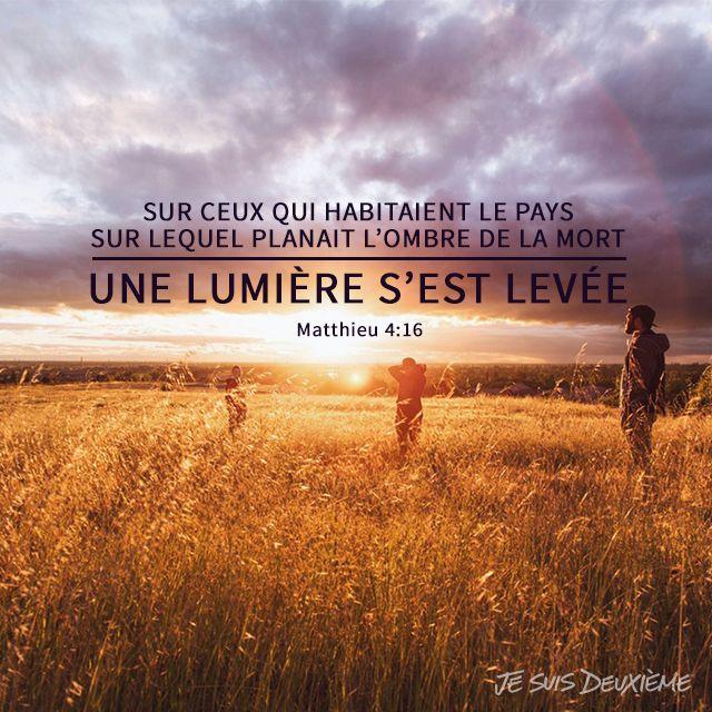 Sur ceux qui habitaient le pays sur lequel planait l'ombre de la mort, une lumière s'est levée. (Matthieu 4.16)  www.jesuisdeuxieme.com