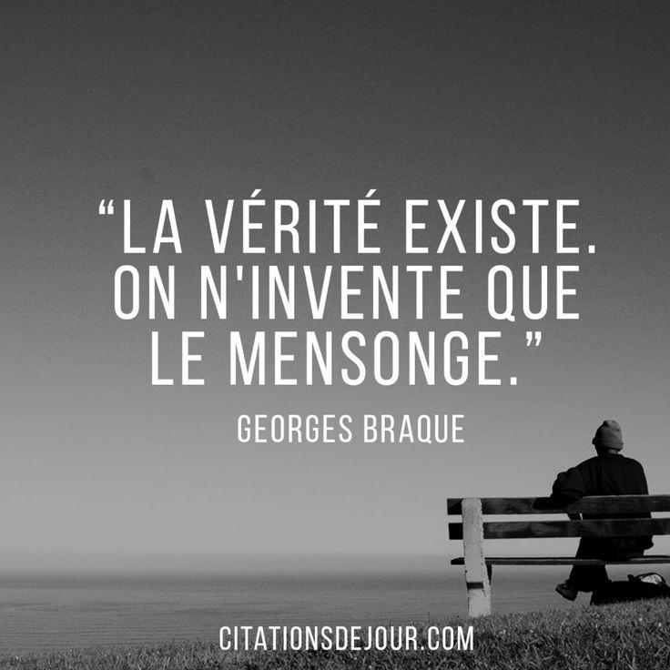 """""""La vérité existe. On n'invente que le mensonge."""" Georges Braque"""