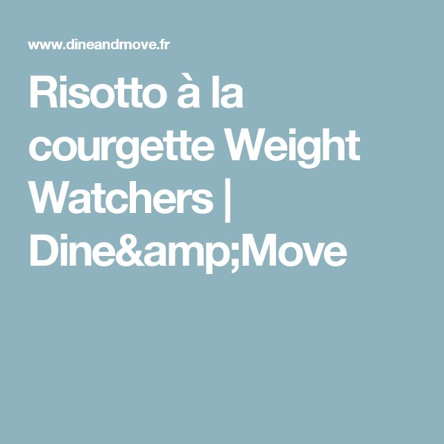 Risotto à la courgette Weight Watchers   Dine&Move