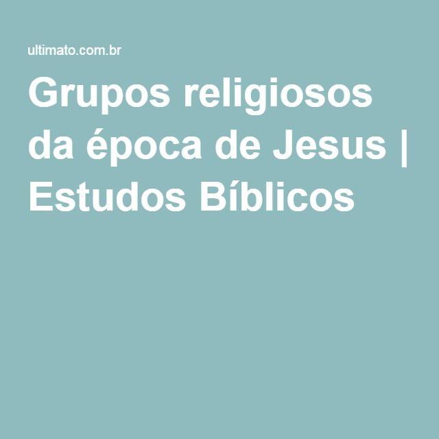 Grupos religiosos da época de Jesus | Estudos Bíblicos