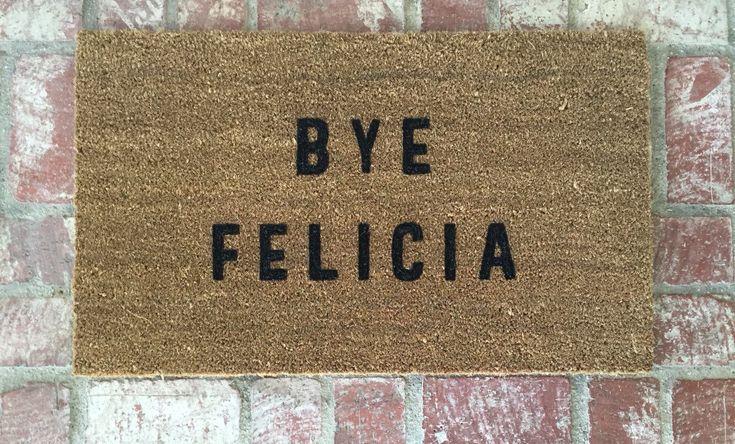 """The Original """"Bye Felicia"""" Door Mat. As seen on Lucy Hale's Instagram BUZZFEED & HUFFINGTON POST. Doormat doormats Bye Felicia 18x30 (34.00 USD) by ShopJosieB"""