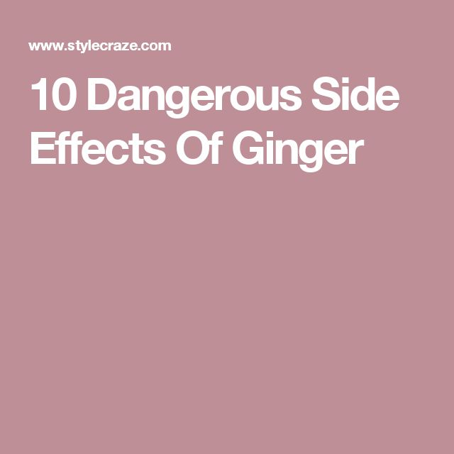 10 Dangerous Side Effects Of Ginger