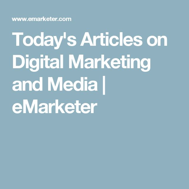 Today's Articles on Digital Marketing and Media | eMarketer