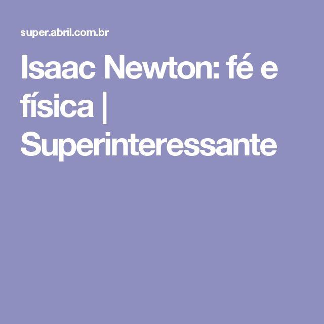 Isaac Newton: fé e física   Superinteressante