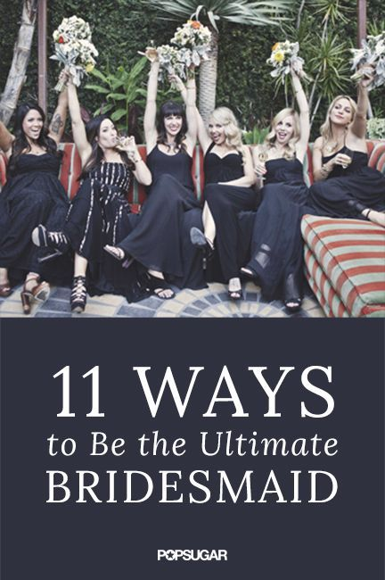 There's much more to being a bridesmaid than slipping on a dress and standing in line, so it's important to learn the dos and don'ts of the special role. Think you know what it takes to be the best bridesmaid? Some of these pointers may surprise you. Whether you're a first-timer or a seasoned veteran, you'll want to follow these 11 must-know tips to become the ultimate bridesmaid.