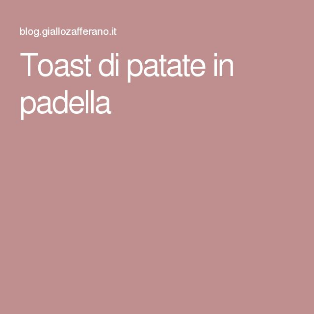 Toast di patate in padella
