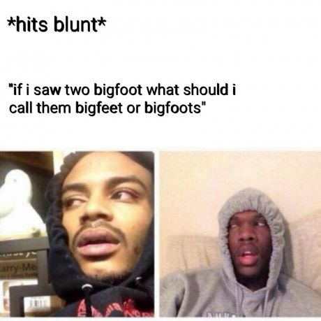 I absolutely do not do drugs. I share these because the guy's face is hilarious and these memes have thought provoking questions.