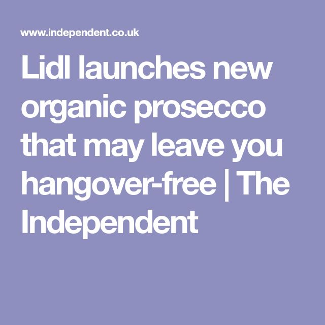 Lidl launches new organic prosecco that may leave you hangover-free | The Independent