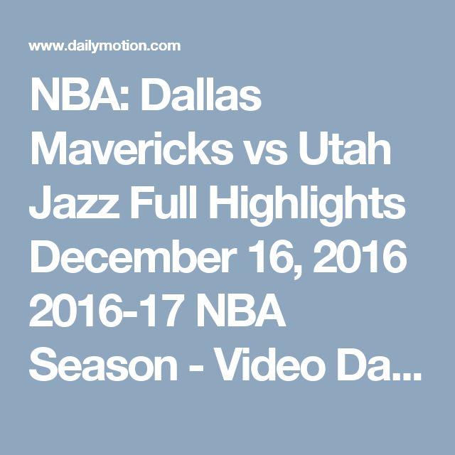 NBA: Dallas Mavericks vs Utah Jazz  Full Highlights  December 16, 2016  2016-17 NBA Season - Video Dailymotion