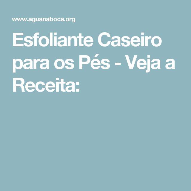 Esfoliante Caseiro para os Pés - Veja a Receita: