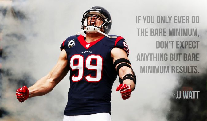If you only ever do the bare minimum, don't expect anything but bare minimum results. – J.J. Watt thedailyquotes.com