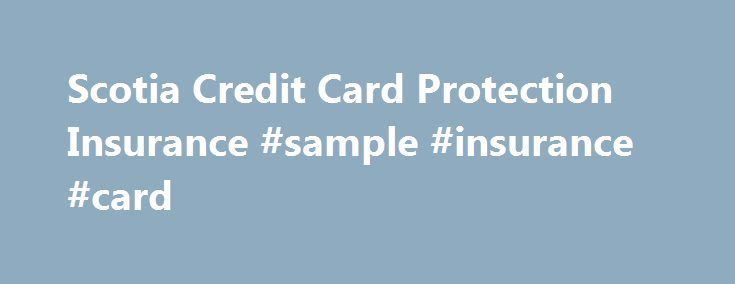 Scotia Credit Card Protection Insurance #sample #insurance #card http://trinidad-and-tobago.nef2.com/scotia-credit-card-protection-insurance-sample-insurance-card/  # Scotia Credit Card Protection Comprehensive insurance coverage you can count on Having a Scotiabank credit card means having easy access to credit. So you can buy a new computer for your home office, take home that mountain bike you saw in the store window, or take out money when you're travelling abroad. We are pleased to…