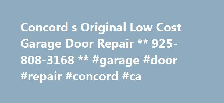 Concord s Original Low Cost Garage Door Repair ** 925-808-3168 ** #garage #door #repair #concord #ca http://philippines.remmont.com/concord-s-original-low-cost-garage-door-repair-925-808-3168-garage-door-repair-concord-ca/  # Concord's Original Low Cost Garage Door Repair ** 925-808-3168 ** We are a garage door repair company in Concord CA. We offer 20+ years experience and guarantee HUGE SAVINGS..** 925-808-3168 **. Best Prices on GARAGE DOOR OPENERS and SPRING REPAIR. Our quotes are honest…