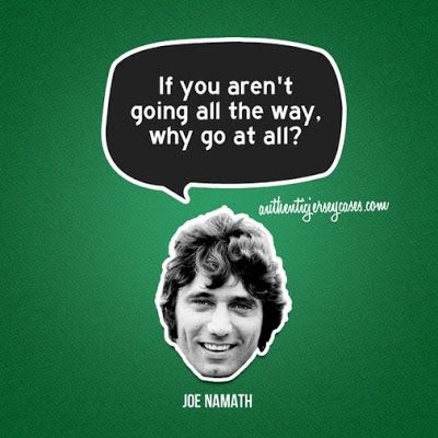 """Best #sports #quotes for #personalized #gifts: Joe Namath quote: """"If you aren't going all the way, why go at all?"""" #NewYorkJets www.thestyleref.com"""