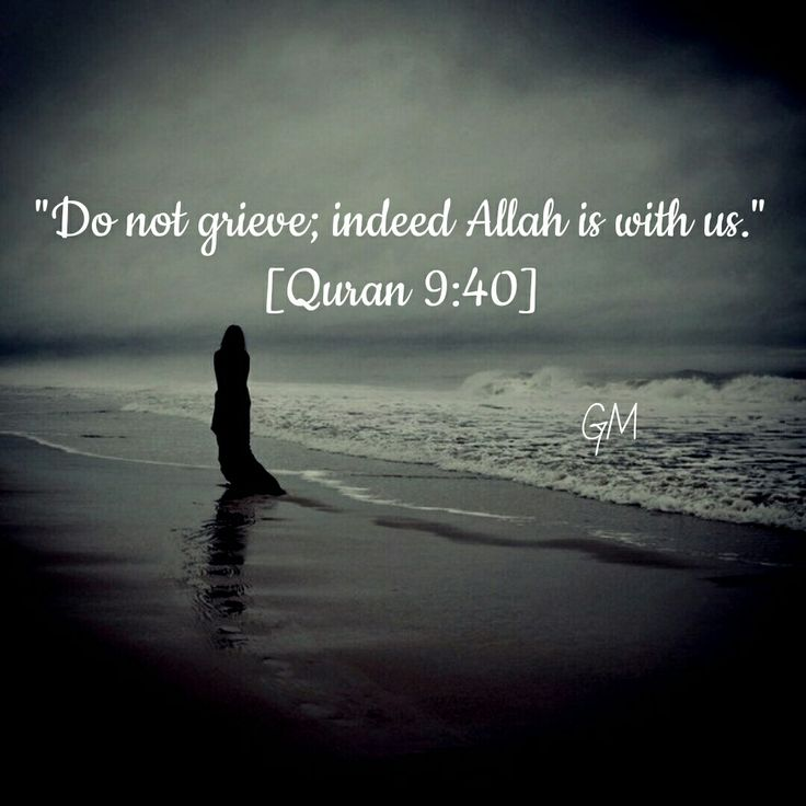 Don't Be Sad, Indeed Allah Is With You.