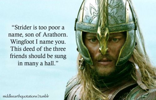 Forty leagues and five you have measured ere the fourth day is ended! Hardy is the race of Elendil!  - Éomer to Aragorn, The Two Towers, Book III, The Riders of Rohan // Just read this part last night! I'm FINALLY in The Two Towers! :D