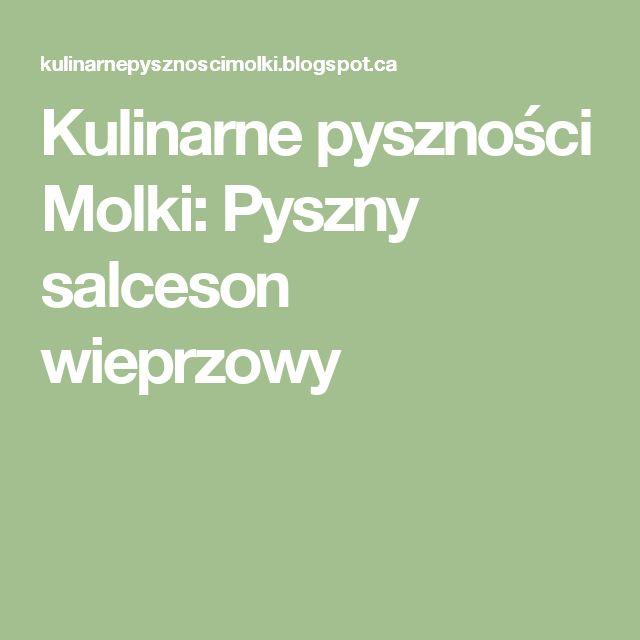 Kulinarne  pyszności  Molki: Pyszny salceson wieprzowy