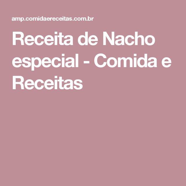 Receita de Nacho especial - Comida e Receitas