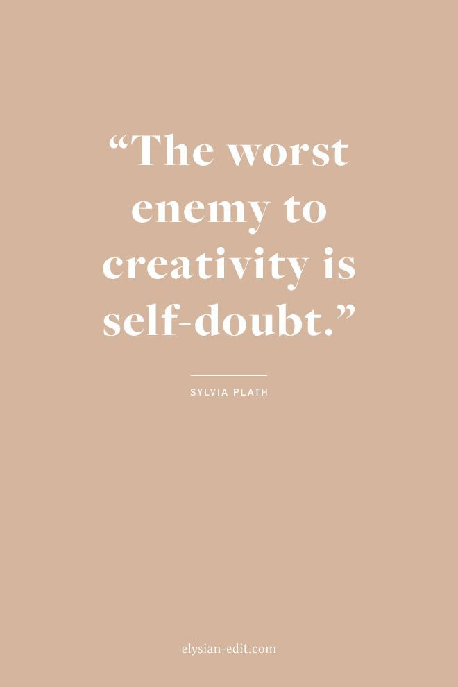 The Worst Enemy To Creativity Is Self Doubt Sylvia Plath
