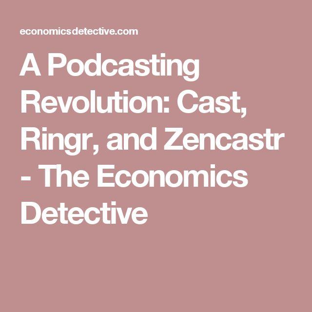 A Podcasting Revolution: Cast, Ringr, and Zencastr - The Economics Detective