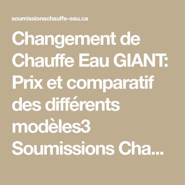 Changement de Chauffe Eau GIANT: Prix et comparatif des différents modèles3 Soumissions Changement & Installation de Chauffe-eau à Québec et Montréal