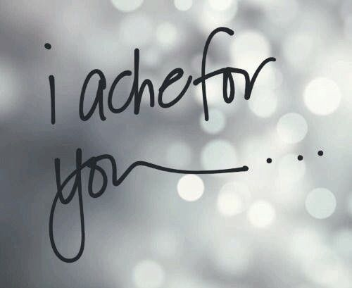 I Ache For You Pictures, Photos, and Images for Facebook, Tumblr, Pinterest, and Twitter