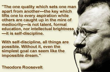 """""""With self-discipline, all things are possible."""" - Theodore Roosevelt"""
