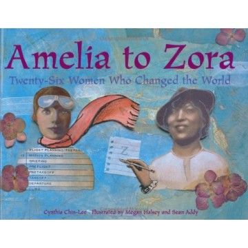 Amelia to Zora: Twenty-Six Women Who Changed the World - A diverse and surprising collection of known and not so well known pioneering women.