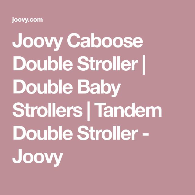 Joovy Caboose Double Stroller   Double Baby Strollers   Tandem Double Stroller - Joovy