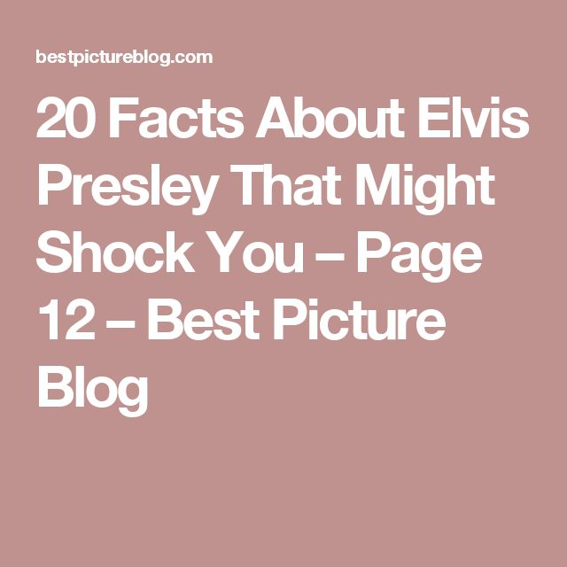 20 Facts About Elvis Presley That Might Shock You – Page 12 – Best Picture Blog