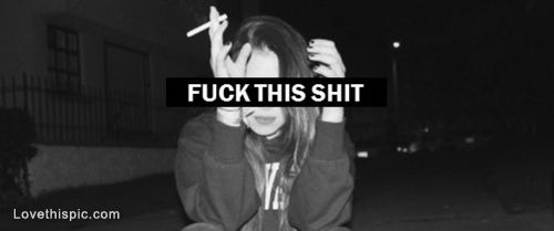Fuck this shit quotes girly photography black and white sad