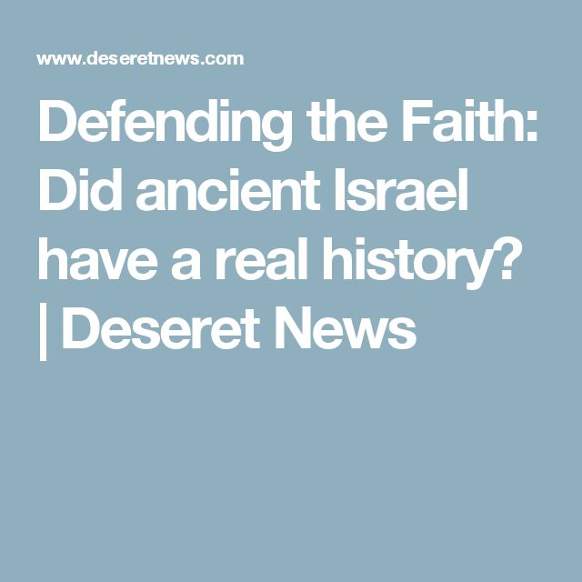 Defending the Faith: Did ancient Israel have a real history?   Deseret News