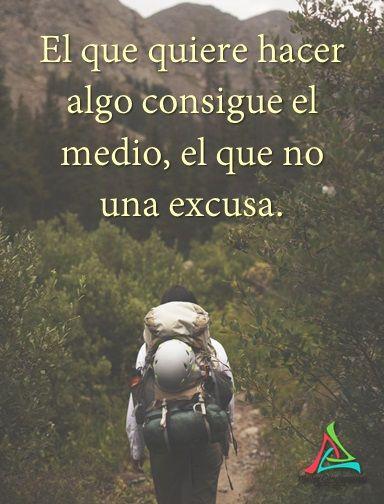 El que quiere hacer algo consigue el medio, el que no una excusa