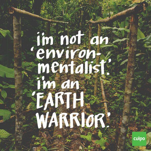 I'm not an 'environmentalist.' I'm an 'EARTH WARRIOR.'