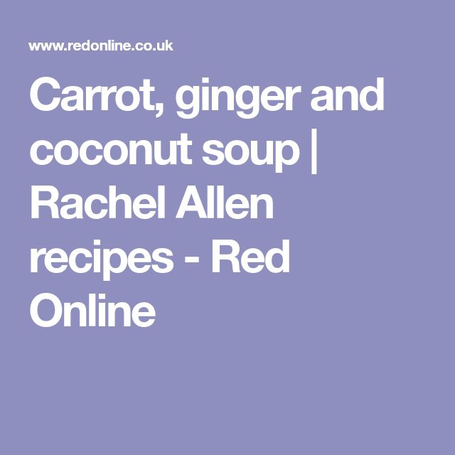 Carrot, ginger and coconut soup | Rachel Allen recipes - Red Online