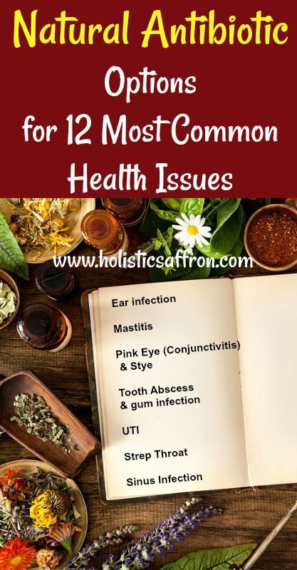 Natural Antibiotic Options for 12 Most Common Health Issues. Holistic Antibiotic alternatives for issues like Ear infection, Strep Throat Infection, UTI, Bacterial Vaginosis, Tooth Abscess, Sinus Infection, Mastitis, Staph Infection, Pink Eye, Cellulitis, Impetigo, Pneumonia etc. Home remedies for bacterial infections.