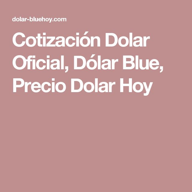 Cotización Dolar Oficial, Dólar Blue, Precio Dolar Hoy