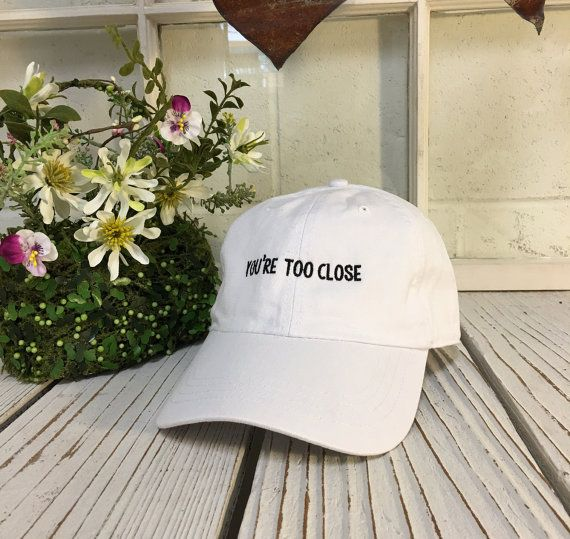 YOURE TOO CLOSE Baseball Hat Low Profile by PrfctoLifestyle