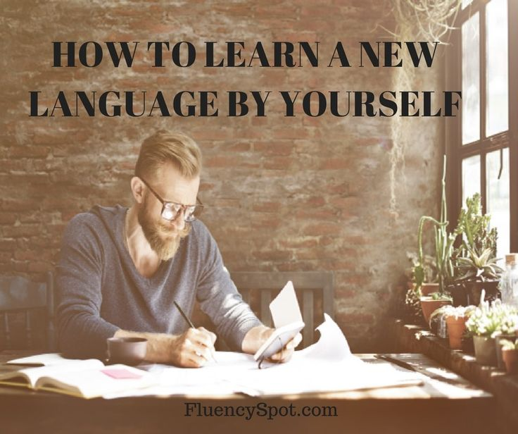 HOW TO LEARN A NEW LANGUAGE BY YOURSELF - Fluency Spot