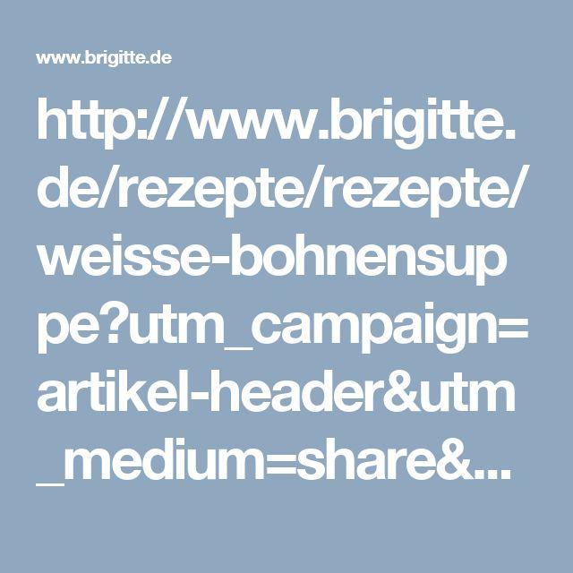 http://www.brigitte.de/rezepte/rezepte/weisse-bohnensuppe?utm_campaign=artikel-header&utm_medium=share&utm_source=pinterest
