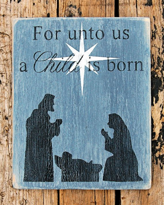A Child Is Born Weathered Wood Wall Art by mams on Etsy  For Unto Us a Child is Born ... Nativity scene:  Mary and Joseph with baby Jesus under the Star of Bethlehem. The Star is slightly pearlescent, appearing to shine subtly.