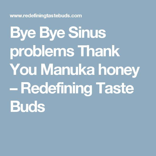 Bye Bye Sinus problems Thank You Manuka honey – Redefining Taste Buds