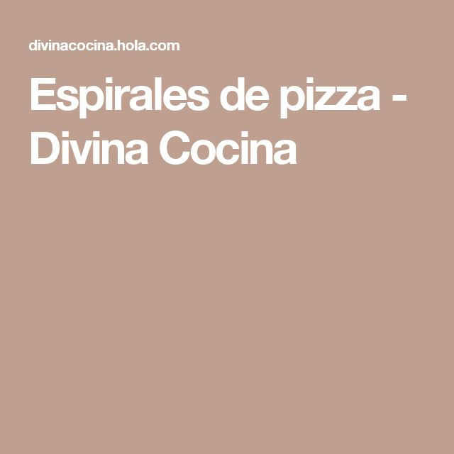 Espirales de pizza - Divina Cocina