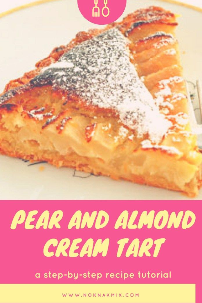 AMAZING Pear and Almond Cream Tart