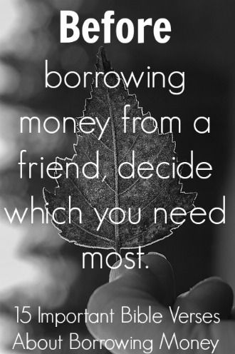 Before borrowing money from a friend, decide which you need most. Check out 15 Important Bible Verses About Borrowing Money